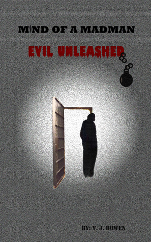 Mind of a Madman Evil Unleashed by V. J. Bowen