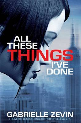 Cover of All These Things I've Done by Gabrielle Zevin