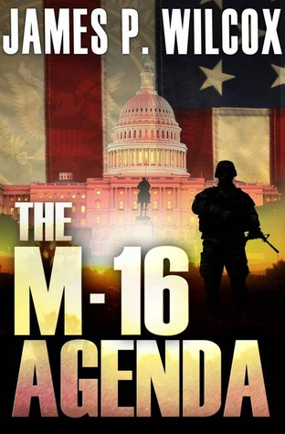 The M-16 Agenda by James P. Wilcox