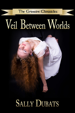 Book Review & Freebie Giveaway: Veil Between Worlds  (The Grimoire Chronicles #1) by Sally Dubats