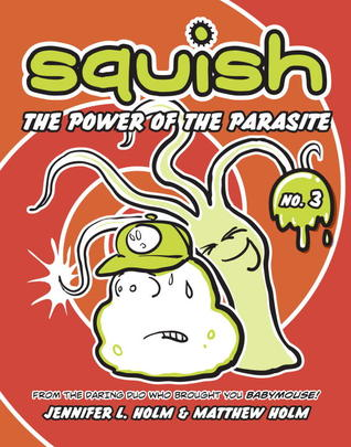 Squish #3: The Power of the Parasite
