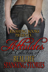 Attitudes: A Collection of Real-Life Spanking Stories