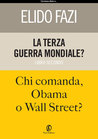 La terza guerra mondiale? Chi comanda, Obama o Wall Street?