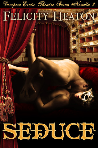 Seduce (Vampire Erotic Theatre Romance, #3)