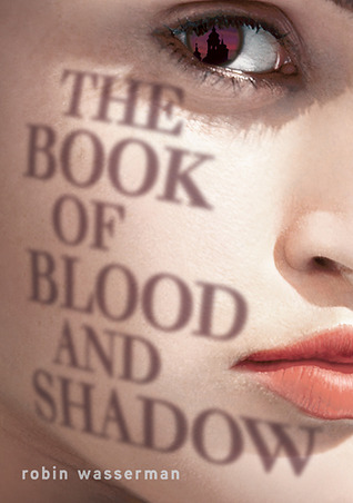The Book of Blood and Shadow by Robin Wasserman - 10th April 2012