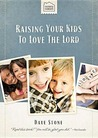 Faithful Families: Raising Your Kids To Love the Lord