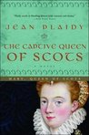 The Captive Queen of Scots (Stuart Saga, #2)