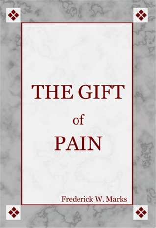 The Gift of Pain by Frederick W. Marks, Ph.D.