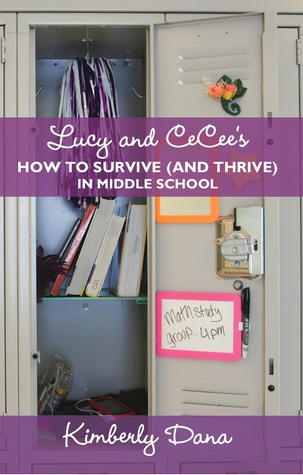 Lucy and CeCee's How to Survive (and Thrive) in Middle School by Kimberly Dana