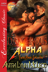 Dangerous Alpha (Twin Pines Grizzlies #10)