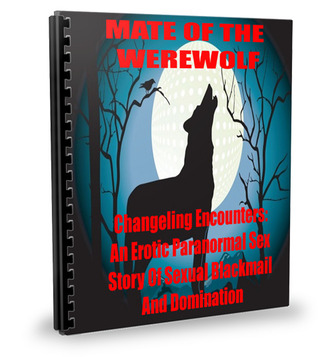 MATE OF THE WEREWOLF (Changeling Encounters: An Erotic Paranormal Sex Story ...