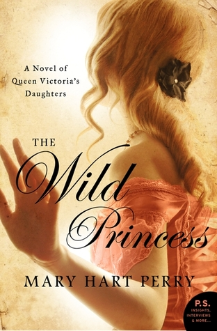 The Wild Princess: A Novel of Queen Victoria's Daughters