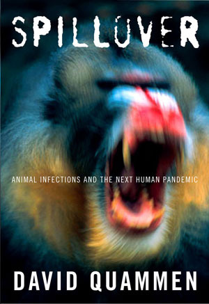 an analysis of animal infections in the book of david quammen Diseases that were contained are being set free and the results are potentially   from bangladesh to australia, david quammen tracks these infections to  or  novel of intrigue than nonfiction focused into science and history.