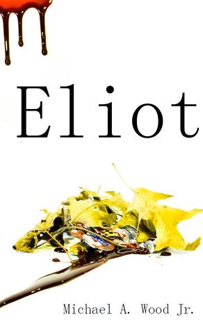 Eliot by Michael A. Wood Jr.