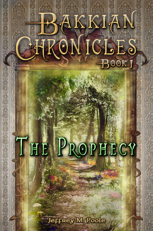 Bakkian Chronicles, Book I - The Prophecy by Jeffrey Poole