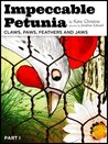 Impeccable Petunia Part 1: Claws, Paws, Feathers and Jaws