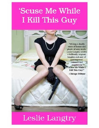 'Scuse Me While I Kill This Guy by Leslie Langtry