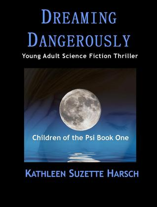 Dreaming Dangerously: Young Adult Science Fiction Thriller (Children of the Psi, #1)