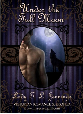 "Under the Full Moon ~ The fifth story from ""Corsets and Cravings"", a Victorian Romance and Erotic short story collection"