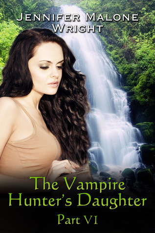 The Vampire Hunter's Daughter, Part VI