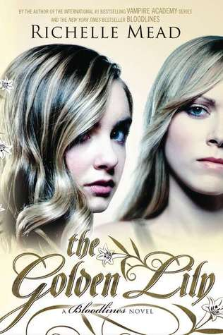 The Golden Lily by Richelle Mead (Bloodlines #2)