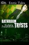 Bathroom Trysts