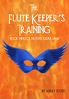 The Flute Keeper's Training (The Flute Keeper Saga, #3)