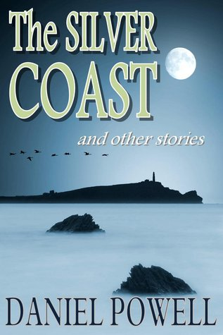 The Silver Coast and Other Stories by Daniel Powell