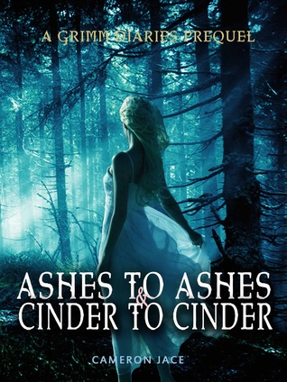 Ashes to Ashes and Cinder to Cinder  (The Grimm Diaries Prequels, #2)