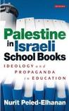 Palestine in Israeli School Books: Ideology and Propaganda in Education