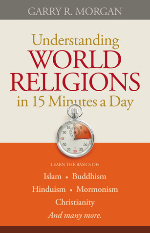 Understanding World Religions in 15 Minutes a Day by Garry R. Morgan