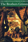 The Complete Illustrated Works Of The Brothers Grimm