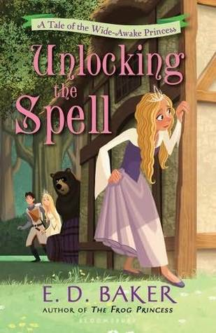Unlocking the Spell: A Tale of the Wide-Awake Princess (Wide-Awake Princess, #2)