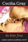 So Into You (The Jane Austen Academy Series, #2: A Modern Retelling of Sense & Sensibility)