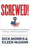 Screwed!: How China, Russia, the EU, and Other Foreign Countries Screw the United States, How Our Own Leaders Help Them Do It . . . and What We Can Do About It