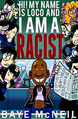 Hi! My Name is Loco and I am a Racist by Baye McNeil
