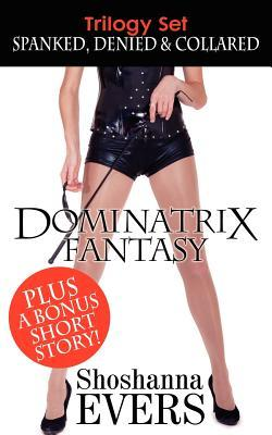 Dominatrix Fantasy Trilogy Set: Spanked, Denied & Collared