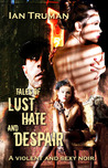 Tales of Lust, Hate and Despair