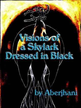 Visions of a Skylark Dressed in Black by Aberjhani