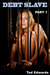 DEBT SLAVE 1 - A BDSM Novel