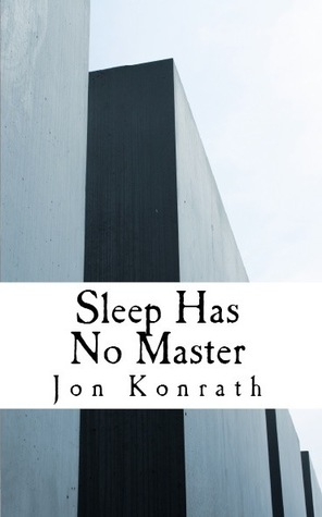 Sleep Has No Master by Jon Konrath