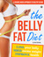 The Belly Fat Diet: Lose Your Belly, Shed Excess Weight, Improve Health
