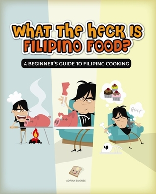 What the Heck Is Filipino Food? A Beginner's Guide to Filipin... by Adrian Briones