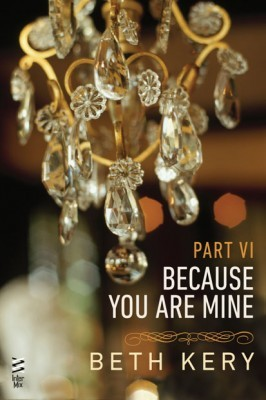 Because You Torment Me (Because You Are Mine, #6)
