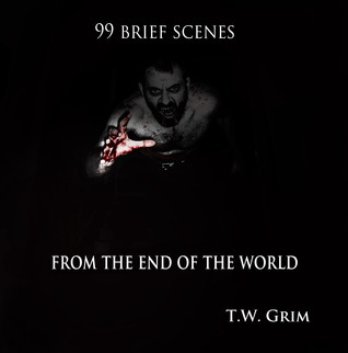 99  Brief Scenes From The End Of The World