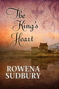 The King's Heart by Rowena Sudbury