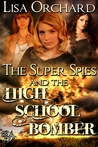 The Super Spies and the High School Bomber (Super Spies #2)