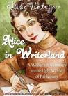 Alice in Writerland:  A Writer's Adventures in the Ugly World of Publishing