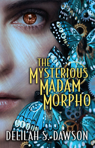 Spotlight on Mysterious Madam Morpho by Delilah S. Dawson + GIVEAWAY