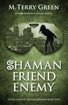 Shaman, Friend, Enemy (Olivia Lawson, Techno-Shaman, #2)